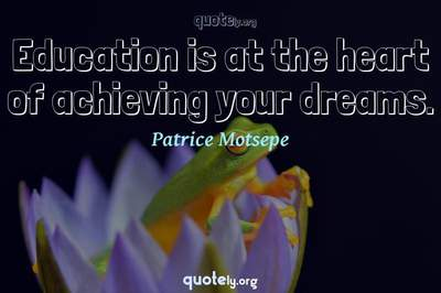 Photo Quote of Education is at the heart of achieving your dreams.