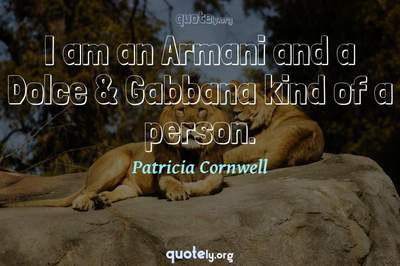 Photo Quote of I am an Armani and a Dolce & Gabbana kind of a person.