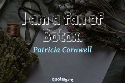 Photo Quote of I am a fan of Botox.