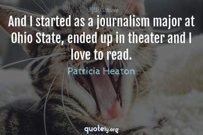 Photo Quote of And I started as a journalism major at Ohio State, ended up in theater and I love to read.
