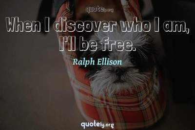 Photo Quote of When I discover who I am, I'll be free.