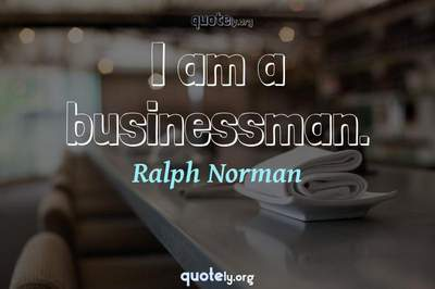 Photo Quote of I am a businessman.