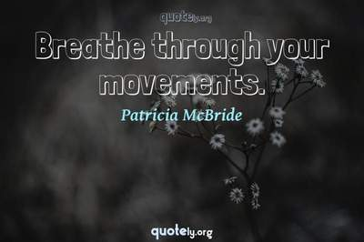 Photo Quote of Breathe through your movements.