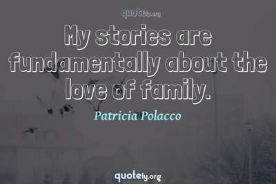 Photo Quote of My stories are fundamentally about the love of family.
