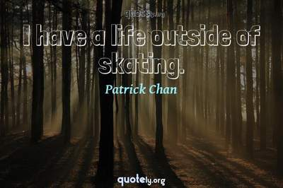 Photo Quote of I have a life outside of skating.