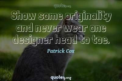 Photo Quote of Show some originality and never wear one designer head to toe.