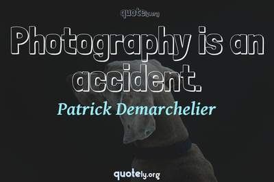 Photo Quote of Photography is an accident.