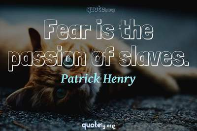 Photo Quote of Fear is the passion of slaves.