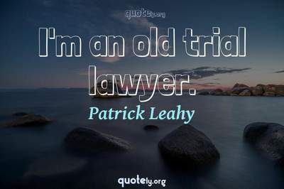 Photo Quote of I'm an old trial lawyer.