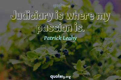Photo Quote of Judiciary is where my passion is.