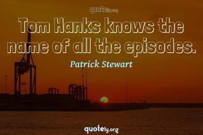 Photo Quote of Tom Hanks knows the name of all the episodes.