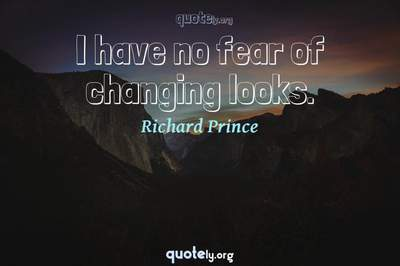 Photo Quote of I have no fear of changing looks.