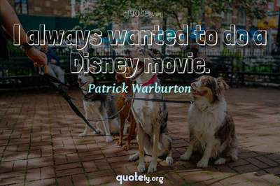 Photo Quote of I always wanted to do a Disney movie.