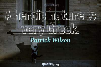 Photo Quote of A heroic nature is very Greek.