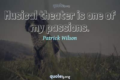 Photo Quote of Musical theater is one of my passions.