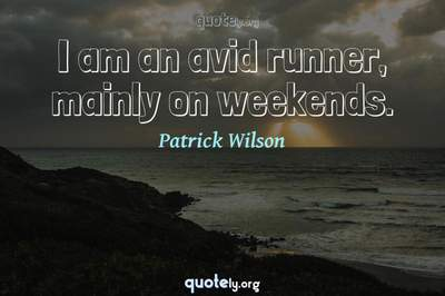 Photo Quote of I am an avid runner, mainly on weekends.