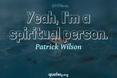 Photo Quote of Yeah, I'm a spiritual person.