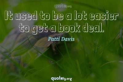 Photo Quote of It used to be a lot easier to get a book deal.