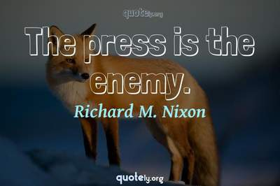 Photo Quote of The press is the enemy.