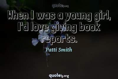 Photo Quote of When I was a young girl, I'd love giving book reports.
