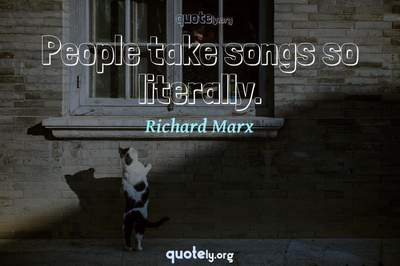 Photo Quote of People take songs so literally.