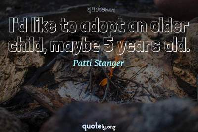 Photo Quote of I'd like to adopt an older child, maybe 5 years old.