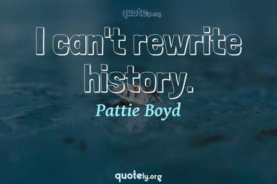Photo Quote of I can't rewrite history.
