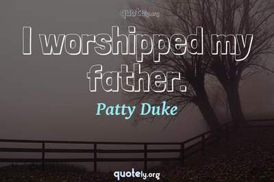 Photo Quote of I worshipped my father.