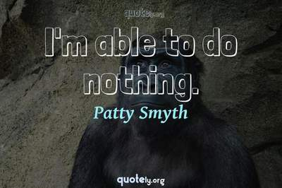 Photo Quote of I'm able to do nothing.