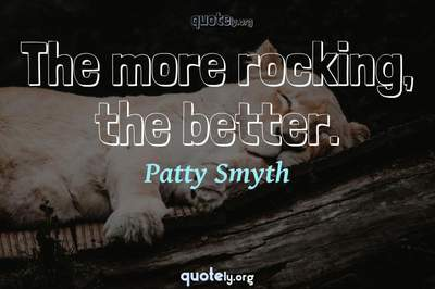 Photo Quote of The more rocking, the better.