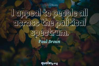 Photo Quote of I appeal to people all across the political spectrum.