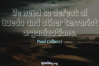 Photo Quote of We need to defeat al Queda and other terrorist organizations.