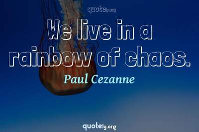 Photo Quote of We live in a rainbow of chaos.