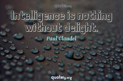 Photo Quote of Intelligence is nothing without delight.
