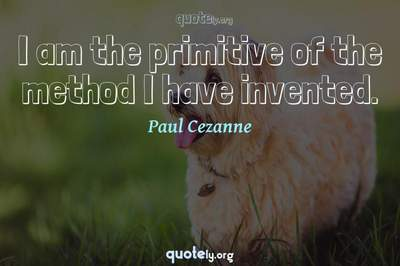 Photo Quote of I am the primitive of the method I have invented.