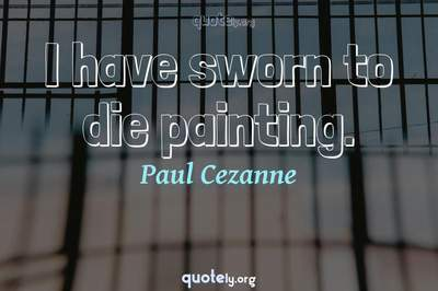 Photo Quote of I have sworn to die painting.
