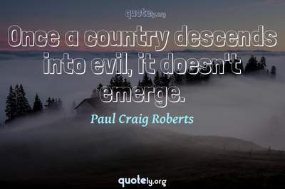 Photo Quote of Once a country descends into evil, it doesn't emerge.