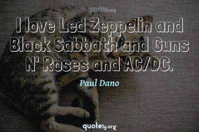 Photo Quote of I love Led Zeppelin and Black Sabbath and Guns N' Roses and AC/DC.