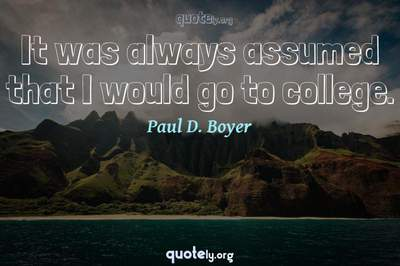 Photo Quote of It was always assumed that I would go to college.