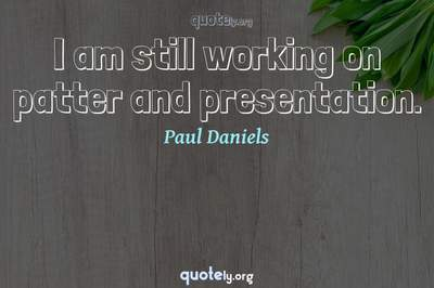 Photo Quote of I am still working on patter and presentation.