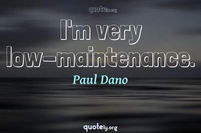 Photo Quote of I'm very low-maintenance.