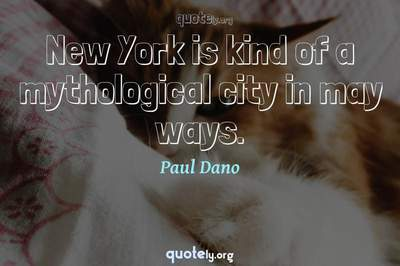 Photo Quote of New York is kind of a mythological city in may ways.