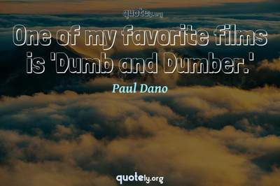 Photo Quote of One of my favorite films is 'Dumb and Dumber.'
