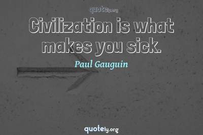 Photo Quote of Civilization is what makes you sick.