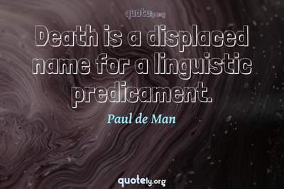 Photo Quote of Death is a displaced name for a linguistic predicament.