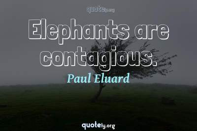 Photo Quote of Elephants are contagious.