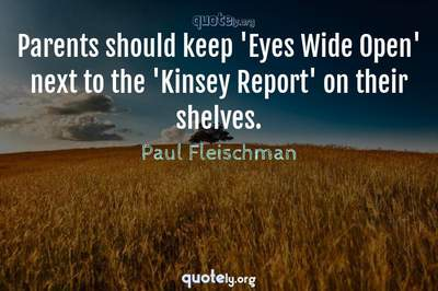Photo Quote of Parents should keep 'Eyes Wide Open' next to the 'Kinsey Report' on their shelves.