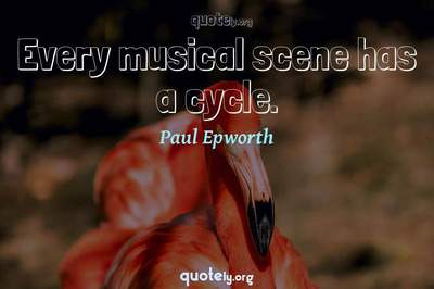 Photo Quote of Every musical scene has a cycle.