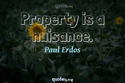 Photo Quote of Property is a nuisance.