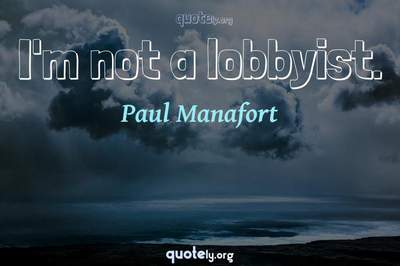 Photo Quote of I'm not a lobbyist.